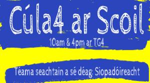 Cúla4 ar Scoil – Seachtain 16 agus 17